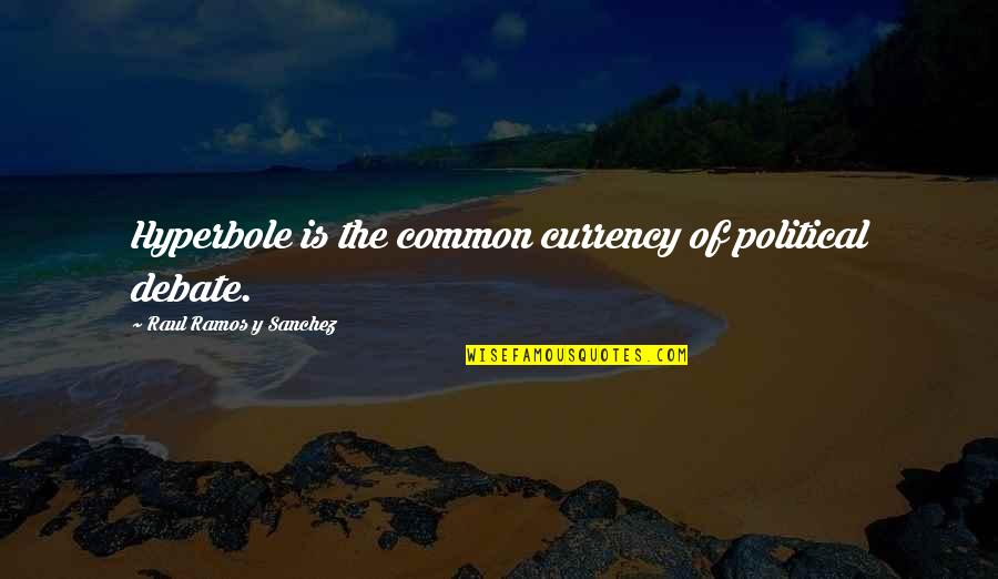 Hyperbole Quotes By Raul Ramos Y Sanchez: Hyperbole is the common currency of political debate.