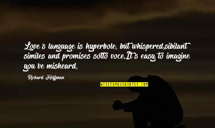 Hyperbole Quotes By Richard Hoffman: Love's language is hyperbole, but whispered,sibilant similes and