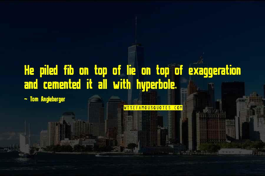 Hyperbole Quotes By Tom Angleberger: He piled fib on top of lie on