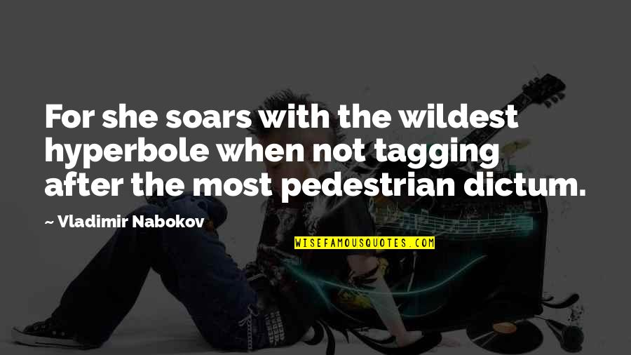 Hyperbole Quotes By Vladimir Nabokov: For she soars with the wildest hyperbole when