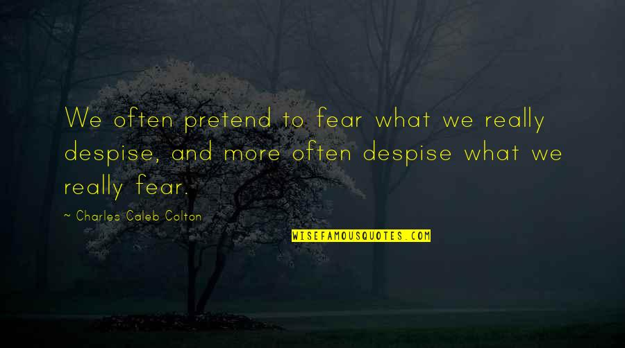 Hyperelaboration Quotes By Charles Caleb Colton: We often pretend to fear what we really