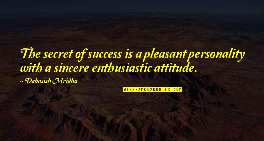 Hyperelaboration Quotes By Debasish Mridha: The secret of success is a pleasant personality
