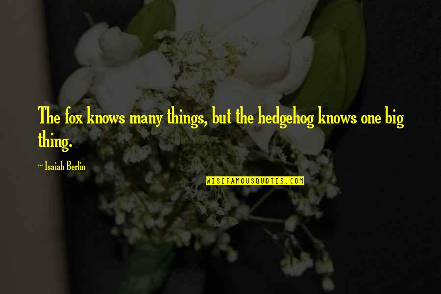 Hyperelaboration Quotes By Isaiah Berlin: The fox knows many things, but the hedgehog