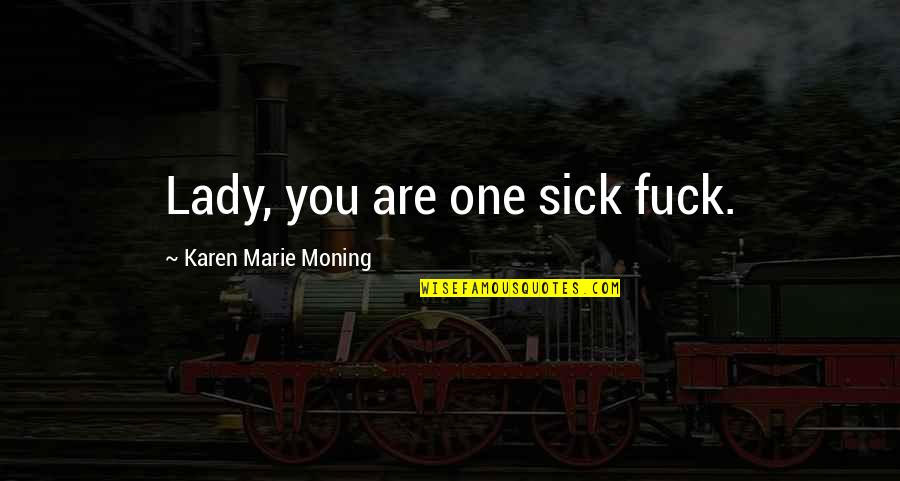 Hyperelaboration Quotes By Karen Marie Moning: Lady, you are one sick fuck.