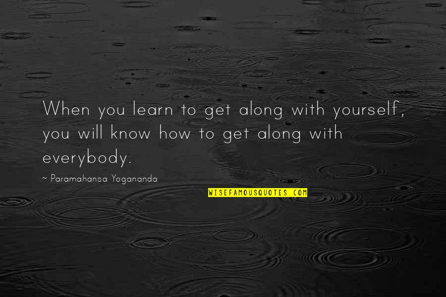Hyperelaboration Quotes By Paramahansa Yogananda: When you learn to get along with yourself,