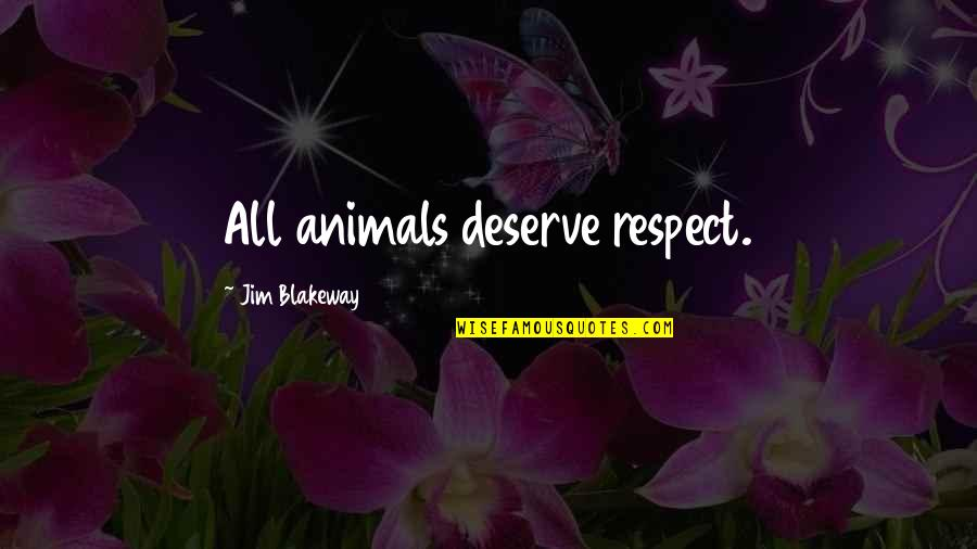 Hyperion Loader Quotes By Jim Blakeway: All animals deserve respect.