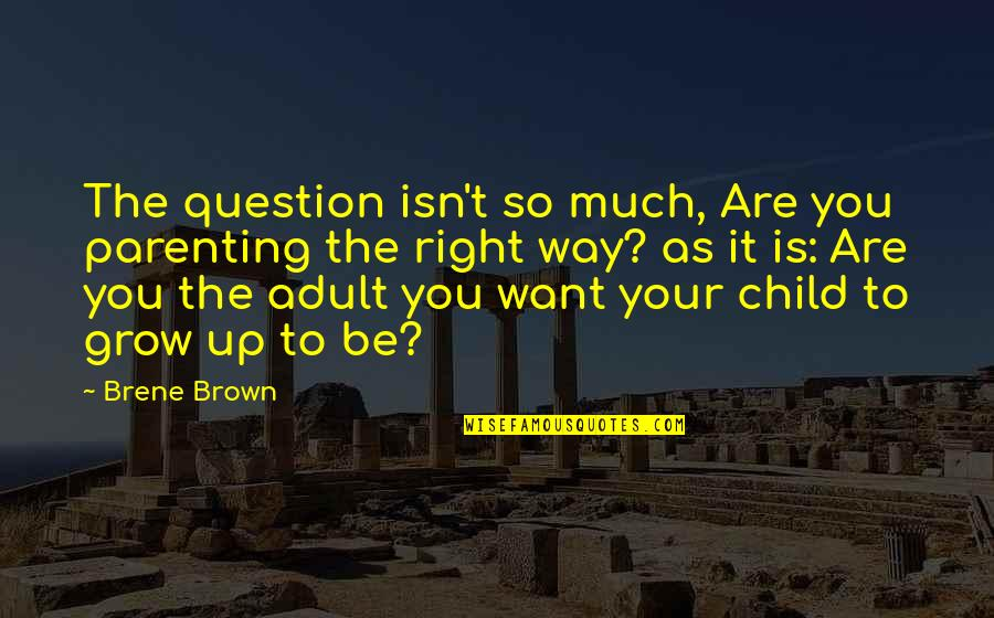 Hyperventilated Quotes By Brene Brown: The question isn't so much, Are you parenting