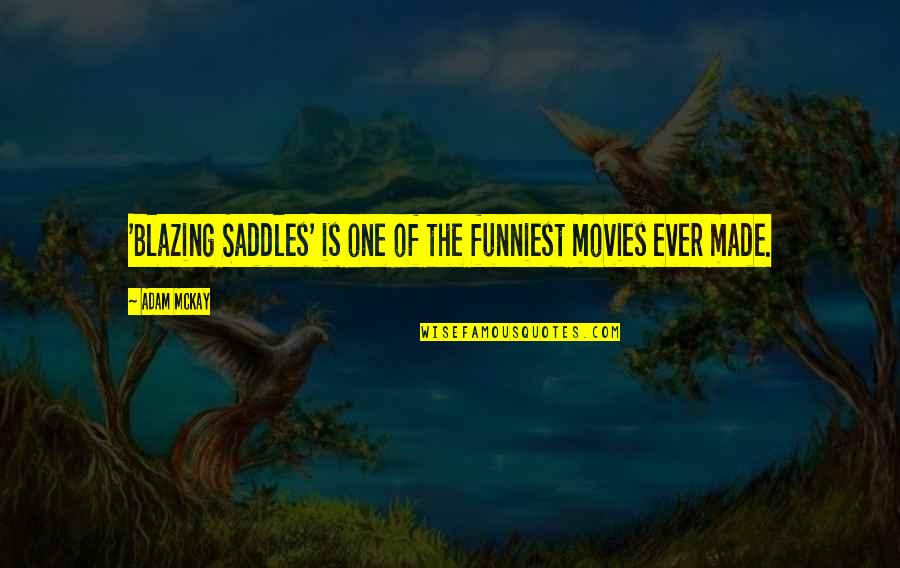 Hypnotics Quotes By Adam McKay: 'Blazing Saddles' is one of the funniest movies