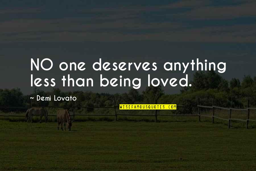 Hypnotics Quotes By Demi Lovato: NO one deserves anything less than being loved.