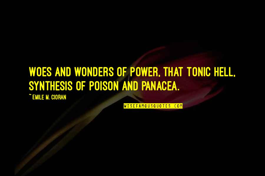 Hypnotics Quotes By Emile M. Cioran: Woes and wonders of Power, that tonic hell,