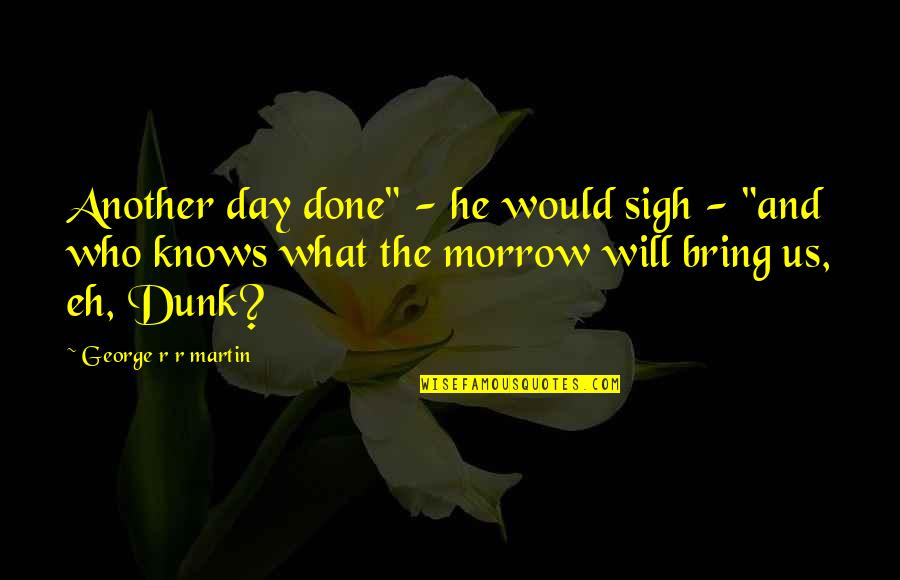 """Hypnotics Quotes By George R R Martin: Another day done"""" - he would sigh -"""