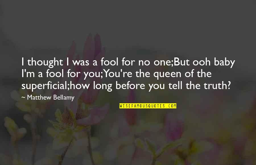 Hypnotics Quotes By Matthew Bellamy: I thought I was a fool for no