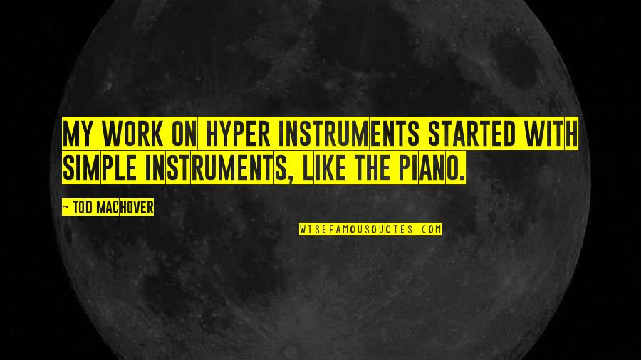 Hypnotics Quotes By Tod Machover: My work on hyper instruments started with simple