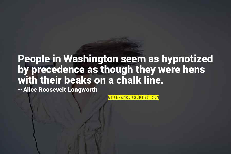 Hypnotized Quotes By Alice Roosevelt Longworth: People in Washington seem as hypnotized by precedence