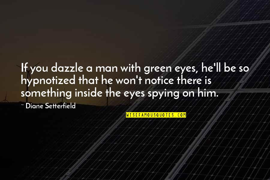 Hypnotized Quotes By Diane Setterfield: If you dazzle a man with green eyes,