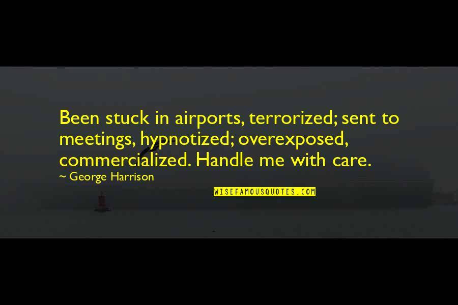 Hypnotized Quotes By George Harrison: Been stuck in airports, terrorized; sent to meetings,