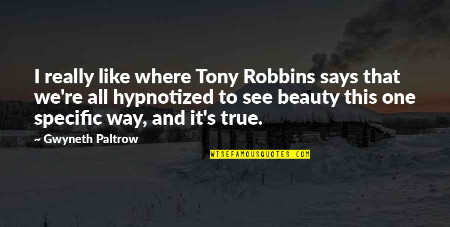 Hypnotized Quotes By Gwyneth Paltrow: I really like where Tony Robbins says that