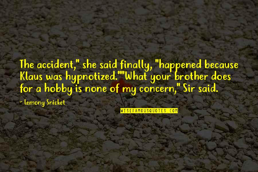 "Hypnotized Quotes By Lemony Snicket: The accident,"" she said finally, ""happened because Klaus"