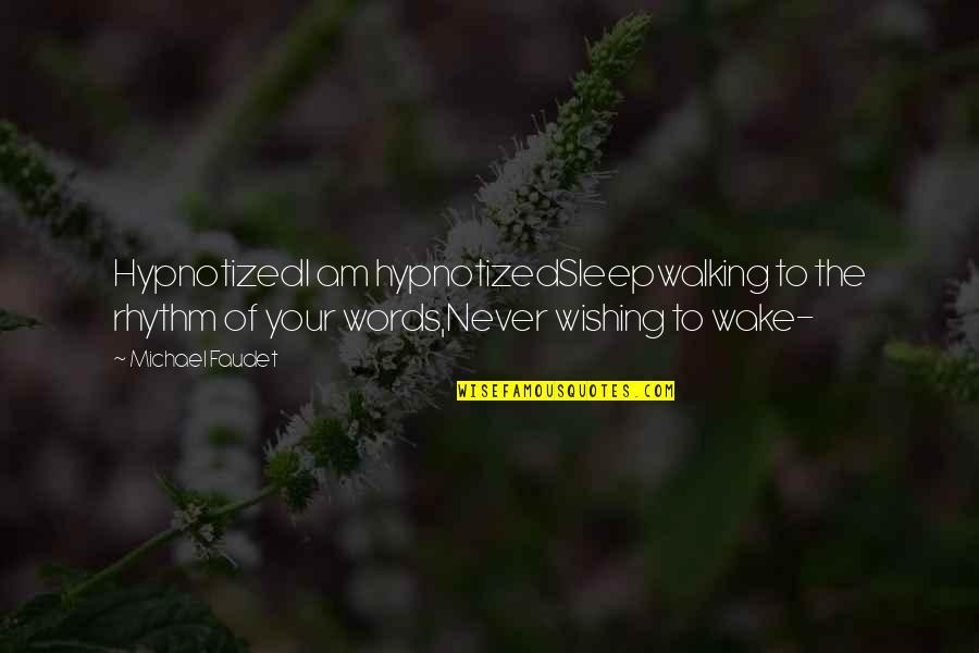 Hypnotized Quotes By Michael Faudet: HypnotizedI am hypnotizedSleepwalking to the rhythm of your