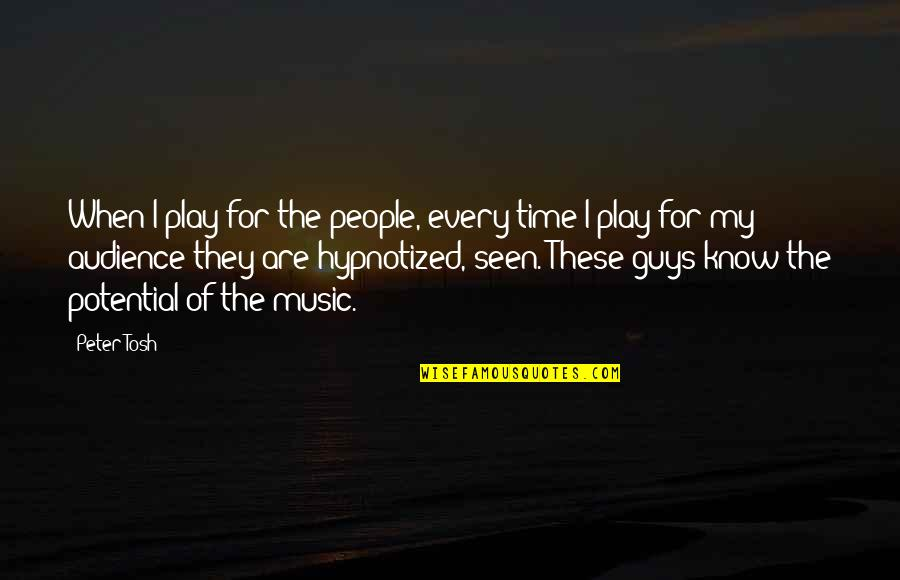 Hypnotized Quotes By Peter Tosh: When I play for the people, every time