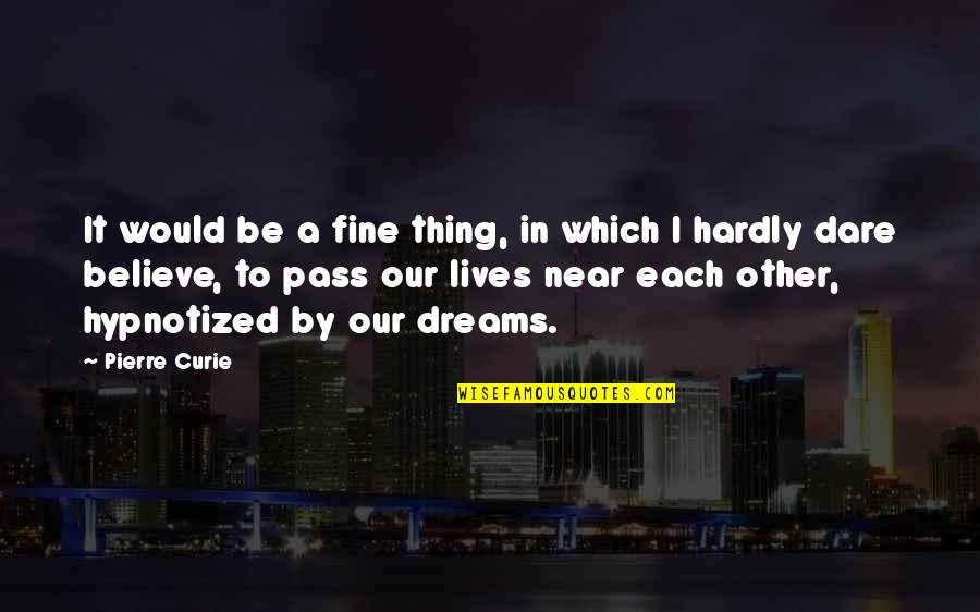 Hypnotized Quotes By Pierre Curie: It would be a fine thing, in which