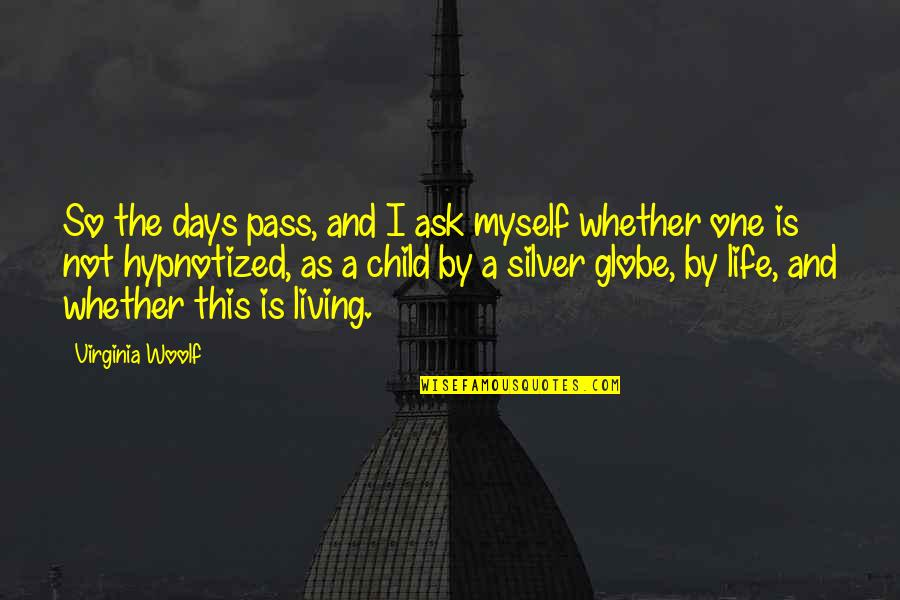 Hypnotized Quotes By Virginia Woolf: So the days pass, and I ask myself
