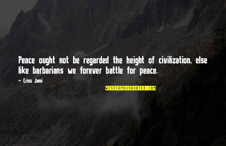 Hypocrisy And Love Quotes By Criss Jami: Peace ought not be regarded the height of