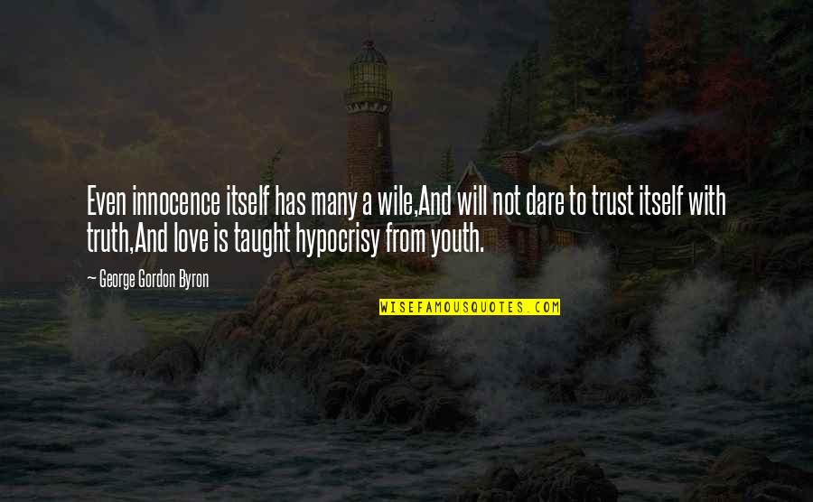 Hypocrisy And Love Quotes By George Gordon Byron: Even innocence itself has many a wile,And will