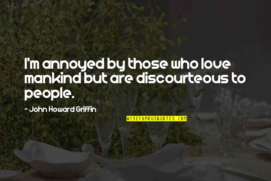 Hypocrisy And Love Quotes By John Howard Griffin: I'm annoyed by those who love mankind but