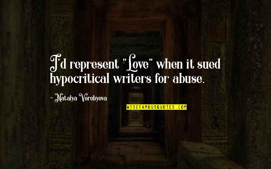 "Hypocrisy And Love Quotes By Natalya Vorobyova: I'd represent ""Love"" when it sued hypocritical writers"