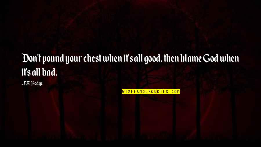 Hypocrisy Quotes And Quotes By T.F. Hodge: Don't pound your chest when it's all good,