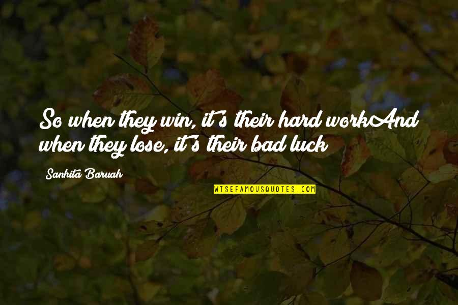 Hypocrites At Work Quotes By Sanhita Baruah: So when they win, it's their hard workAnd