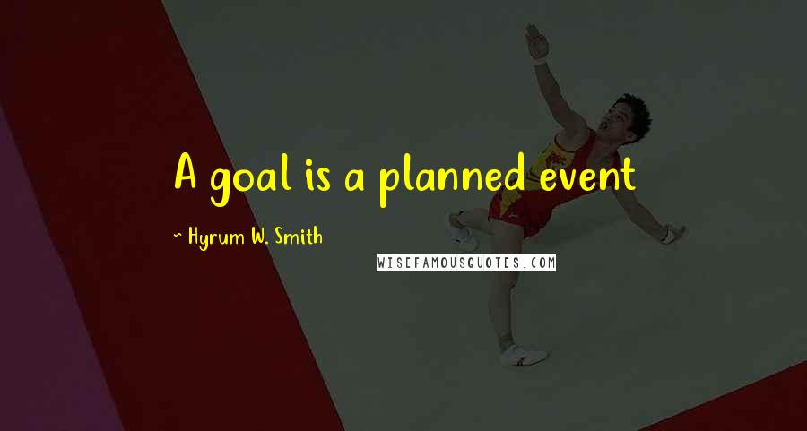 Hyrum W. Smith quotes: A goal is a planned event