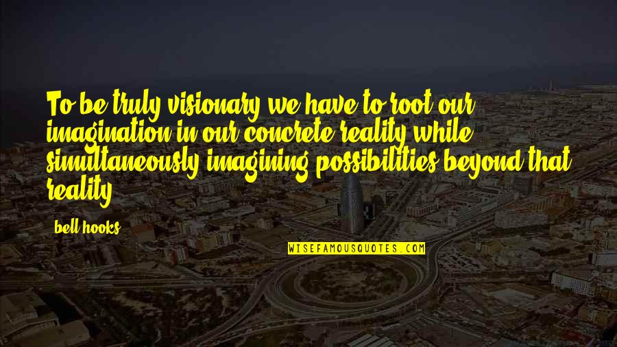 Hysterical Christmas Quotes By Bell Hooks: To be truly visionary we have to root