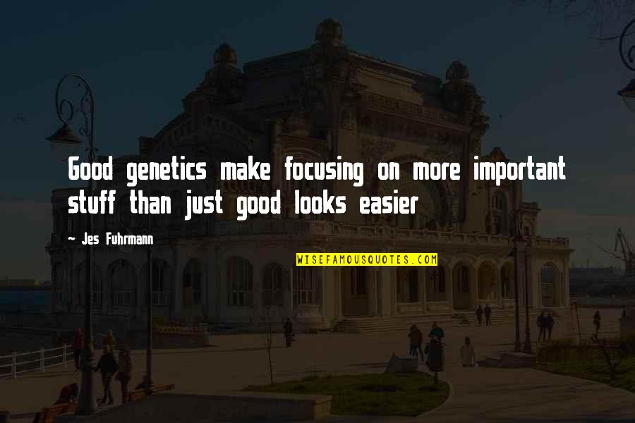 Hysterical Christmas Quotes By Jes Fuhrmann: Good genetics make focusing on more important stuff
