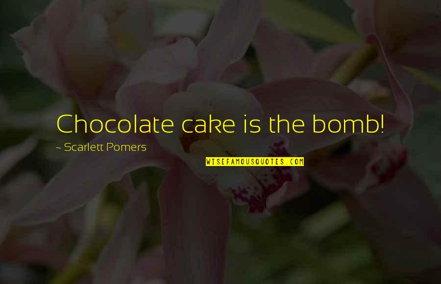 Hysterical Christmas Quotes By Scarlett Pomers: Chocolate cake is the bomb!