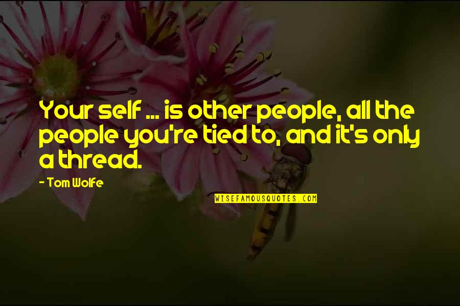 Hysterical Christmas Quotes By Tom Wolfe: Your self ... is other people, all the