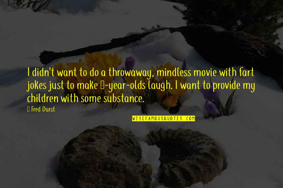 I Act Like A Kid Quotes By Fred Durst: I didn't want to do a throwaway, mindless