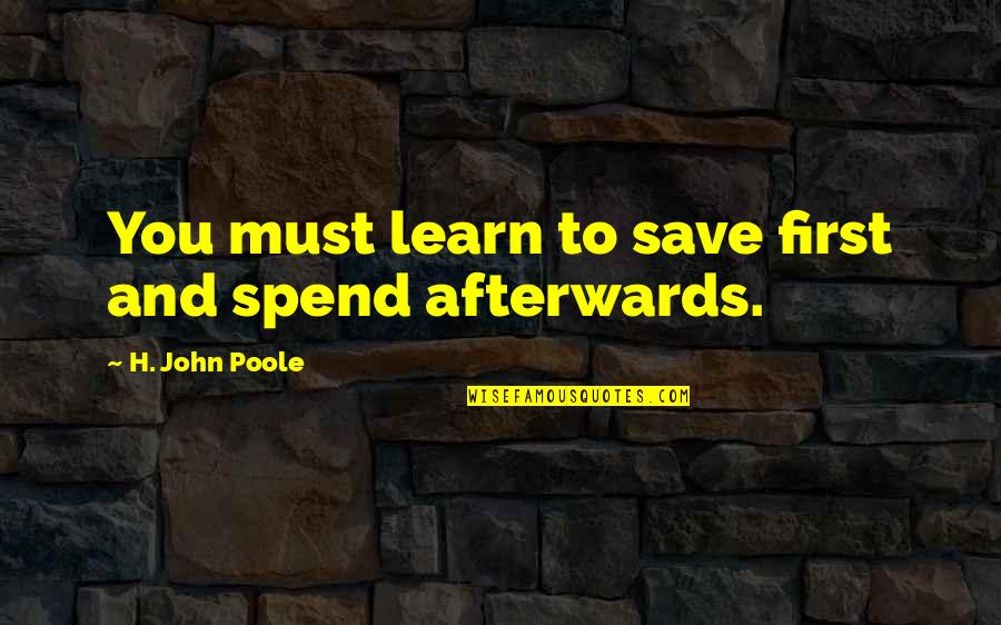 I Act Like A Kid Quotes By H. John Poole: You must learn to save first and spend