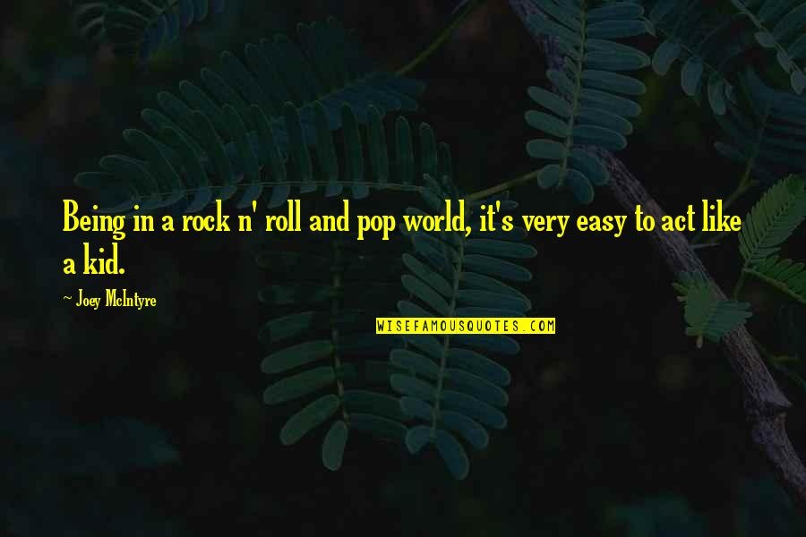 I Act Like A Kid Quotes By Joey McIntyre: Being in a rock n' roll and pop
