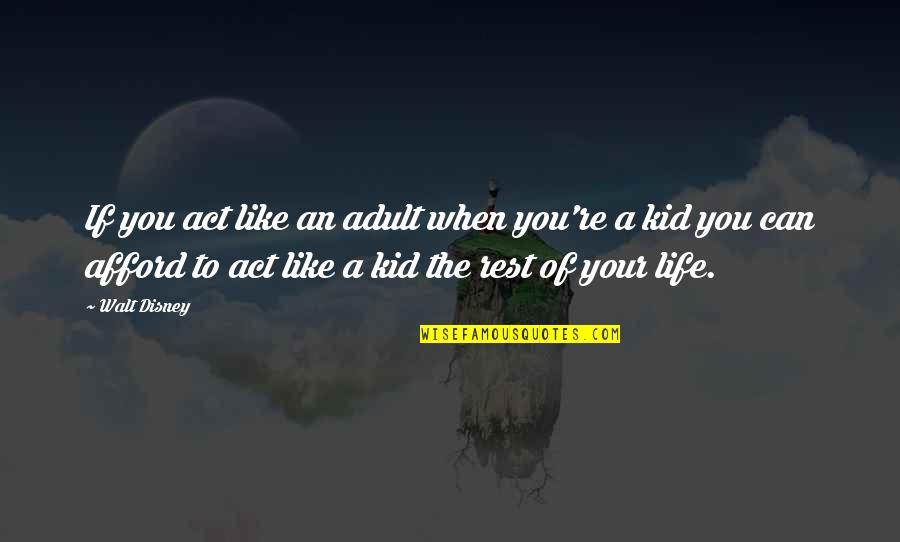 I Act Like A Kid Quotes By Walt Disney: If you act like an adult when you're