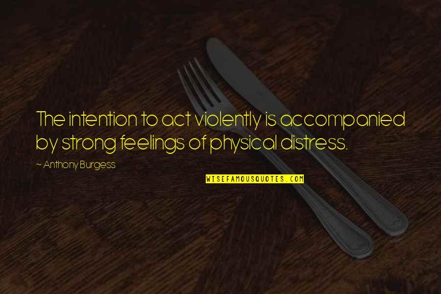 I Act Strong But I'm Not Quotes By Anthony Burgess: The intention to act violently is accompanied by