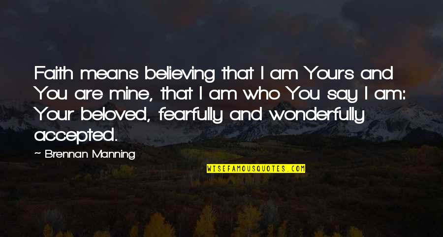 I Act Strong But I'm Not Quotes By Brennan Manning: Faith means believing that I am Yours and