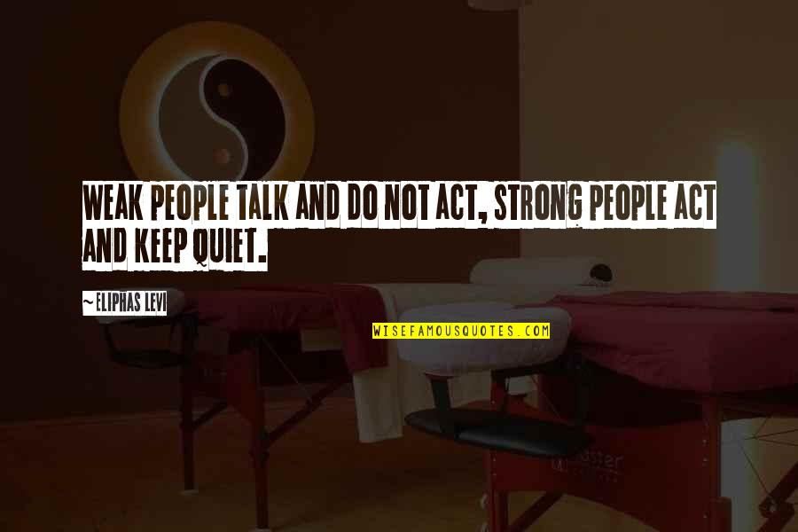 I Act Strong But I'm Not Quotes By Eliphas Levi: Weak people talk and do not act, strong