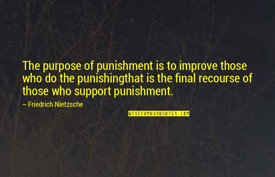 I Act Strong But I'm Not Quotes By Friedrich Nietzsche: The purpose of punishment is to improve those