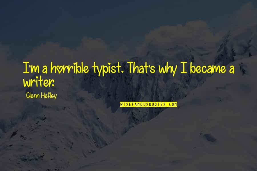 I Act Strong But I'm Not Quotes By Glenn Hefley: I'm a horrible typist. That's why I became