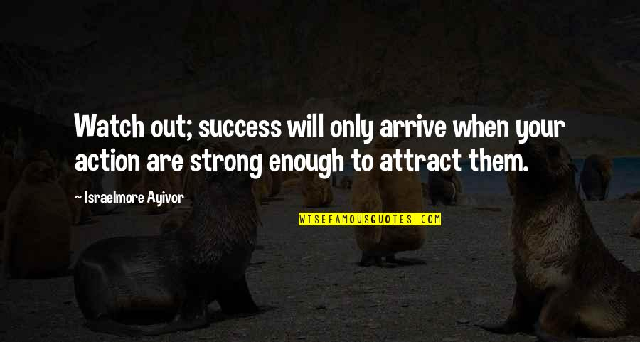 I Act Strong But I'm Not Quotes By Israelmore Ayivor: Watch out; success will only arrive when your