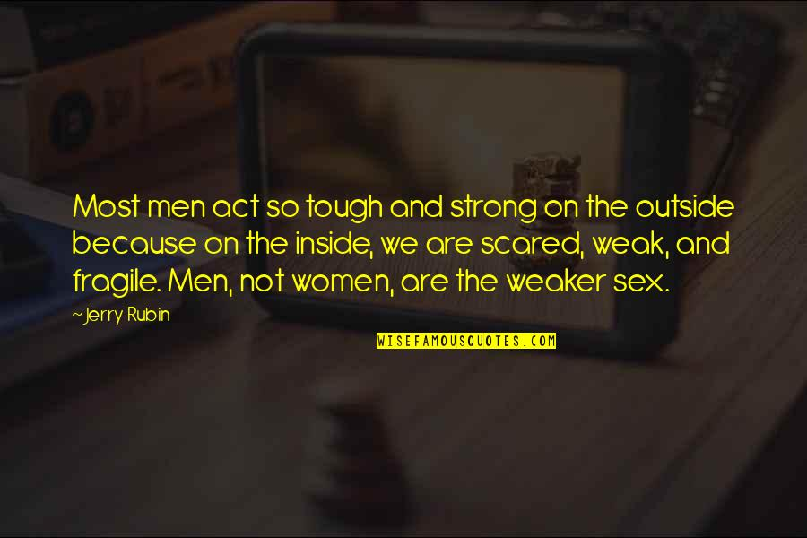 I Act Strong But I'm Not Quotes By Jerry Rubin: Most men act so tough and strong on