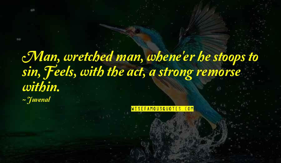 I Act Strong But I'm Not Quotes By Juvenal: Man, wretched man, whene'er he stoops to sin,