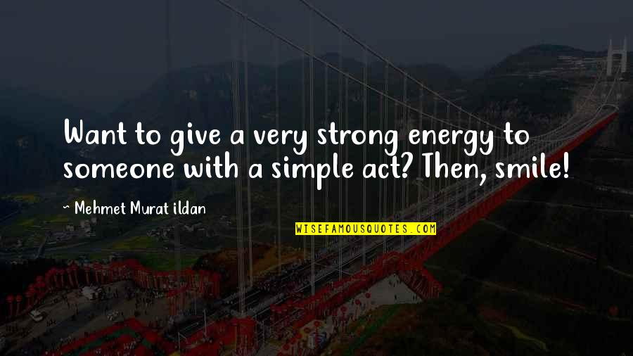 I Act Strong But I'm Not Quotes By Mehmet Murat Ildan: Want to give a very strong energy to